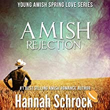 Amish Rejection: Amish Young Spring Love Short Stories Series, Book Three Audiobook by Hannah Schrock Narrated by Lulu James