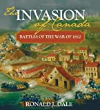 The Invasion of Canada: Battles of the War of 1812 (Lorimer Illustrated History)