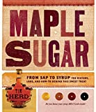 img - for Maple Sugar: From Sap to Syrup: The History, Lore, and How-To Behind This Sweet Treat by Herd, Tim (2011) Paperback book / textbook / text book