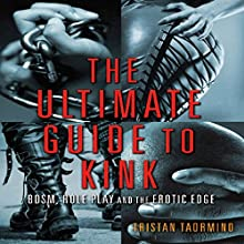 The Ultimate Guide to Kink: BDSM, Role Play and the Erotic Edge | Livre audio Auteur(s) : Tristan Taormino Narrateur(s) : Anneliese Rennie
