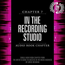 The Artist's Guide to Success in the Music Business (2nd edition): In the Recording Studio (Chapter 7) (       UNABRIDGED) by Loren Weisman Narrated by Loren Weisman