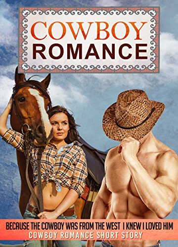 Free Kindle Book : COWBOY ROMANCE: Because The Cowboy Was From The West  I Knew I Loved Him COWBOY ROMANCE Short Story (Cowboy Romance, Cowboy, Cowboy Romance Series, Cowboy Romance Books , Gay Cowboy Romance)