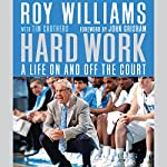 Hard Work: A Life On and Off the Court | Roy Williams,Tim Crothers,John Grisham