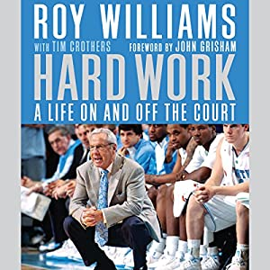 Hard Work: A Life On and Off the Court | [Roy Williams, Tim Crothers, John Grisham]