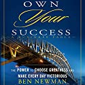 Own YOUR Success: The Power to Choose Greatness and Make Every Day Victorious (       UNABRIDGED) by Ben Newman Narrated by Marc Vietor
