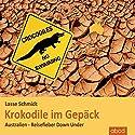 Krokodile im Gepäck: Australien - Reisefieber Down Under Hörbuch von Lasse Schmidt Gesprochen von: Matthias Lühn