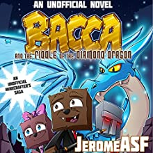 Bacca and the Riddle of the Diamond Dragon: An Unofficial Minecrafter's Adventure Audiobook by  JeromeASF, Scott Kenemore Narrated by Bernard Setaro Clark