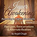 Past Lives, Reincarnations & Alternate Realities: Inner Awakening: Ascending to Higher Dimensions, Vol. 2 Audiobook by Anjali Chugh Narrated by Donna Havern