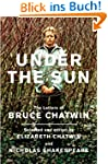 Under the Sun: The Letters of Bruce C...