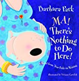 Ma! There's Nothing to Do Here! A Word from your Baby-in-Waiting (Picture Book) (037583852X) by Park, Barbara