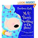 Ma! There's Nothing to Do Here! A Word from your Baby-in-Waiting (Picture Book)