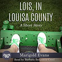 Lois, in Louisa County: A Short Story Audiobook by Marigold Evans Narrated by Barbara Benjamin-Creel