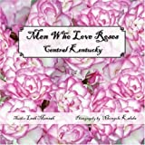 Men Who Love Roses: Central Kentucky (Leah Mensah)