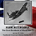 Slow but Deadly, the Dive-Bombers of World War II: Traditional American History Series, Book 5 Audiobook by James M. Volo Narrated by Gene E Traupman
