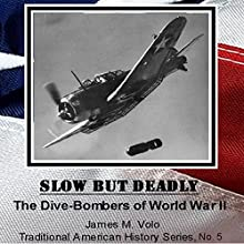 Slow but Deadly, the Dive-Bombers of World War II: Traditional American History Series, Book 5 (       UNABRIDGED) by James M. Volo Narrated by Gene E Traupman