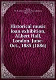 img - for Historical music loan exhibition. ALbert Hall. London. June-Oct book / textbook / text book
