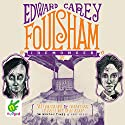 Foulsham: Iremonger Trilogy, Book 2 Audiobook by Edward Carey Narrated by Ben Allen, Bea Holland