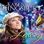 Leaving (       UNABRIDGED) by Karen Kingsbury Narrated by Judy Young, Gabrielle de Cuir, Stefan Rudnicki, Amanda Carin