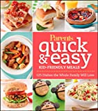 Parents Magazine Quick and Easy Kid-Friendly Meals: 100+ Recipes Your Whole Family Will Love