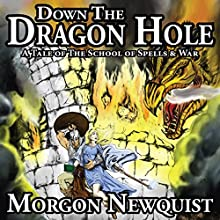 Down the Dragon Hole: A Tale of the School of Spells & War Audiobook by Morgon Newquist Narrated by Meghan Crawford