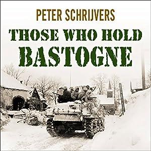 Those Who Hold Bastogne Audiobook