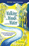 Nick Hunt Walking the Woods and the Water: In Patrick Leigh Fermor's footsteps from the Hook of Holland to the Golden Horn - A Time of Gifts, Between the Woods & the Water and The Broken Road