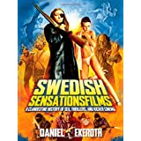Swedish Sensationsfilms: A Clandestine History of Sex, Thrillers, and Kicker Cinema ~ Daniel Ekeroth