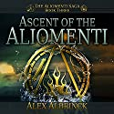 Ascent of the Aliomenti: Aliomenti Saga Series, Book 3 Audiobook by Alex Albrinck Narrated by Todd McLaren