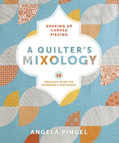 A Quilter'S Mixology: Shaking Up Curved Piecing front-691731