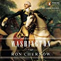 Washington: A Life (       UNABRIDGED) by Ron Chernow Narrated by Scott Brick