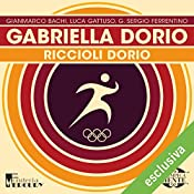 Gabriella Dorio: Riccioli Dorio (Olimpicamente) | Gianmarco Bachi, Luca Gattuso, G. Sergio Ferrentino