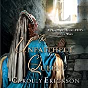 The Unfaithful Queen: A Novel of Henry VIII's Fifth Wife | [Carolly Erickson]