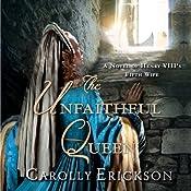 The Unfaithful Queen: A Novel of Henry VIII's Fifth Wife | [Carolly Erickson]