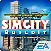 SimCity BuildIt Game: How to Download for Kindle Fire HD HDX Tips (       UNABRIDGED) by HiddenStuff Entertainment Narrated by Steve Ryan
