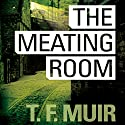 The Meating Room (       UNABRIDGED) by T. F. Muir Narrated by David Monteath