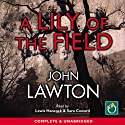 A Lily of the Field (       UNABRIDGED) by John Lawton Narrated by Lewis Hancock, Sara Coward