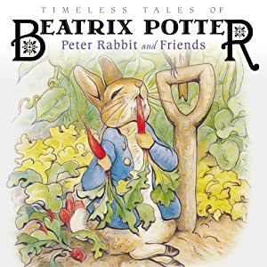 Timeless Tales of Beatrix Potter: Peter Rabbit and Friends | [Beatrix Potter]