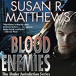 Blood Enemies: Jurisdiction Universe, Book 7   Susan R. Matthews
