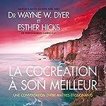 La cocréation à son meilleur : Une conversation entre maîtres enseignants | Wayne W. Dyer,Esther Hicks