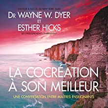La cocréation à son meilleur : Une conversation entre maîtres enseignants | Livre audio Auteur(s) : Wayne W. Dyer, Esther Hicks Narrateur(s) : Danièle Panneton, René Gagnon