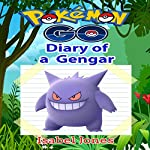 Pokemon Go: Diary of a Gengar: Unofficial Pokemon Book | Isabel Jones