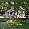 Murder My Neighbour (       UNABRIDGED) by Veronica Heley Narrated by Julia Barrie