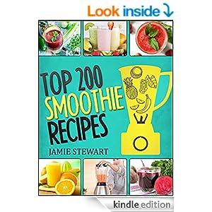 Smoothie Recipes - Top 200 Smoothie Recipes: (Smoothies, Smoothie Cookbook, Vegan Smoothie, Paleo, Green Smoothie, Smoothie Recipes For Weight Loss, Smoothie Cleanse, Diet, Juicing, Healthy Food)