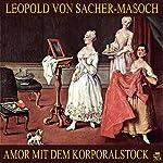Amor mit dem Korporalstock   Leopold von Sacher-Masoch