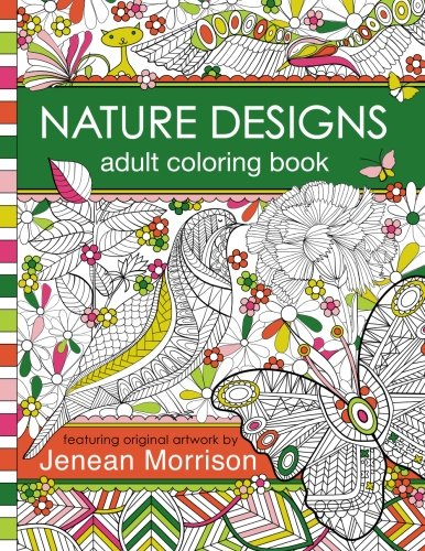 Nature Designs Adult Coloring Book: 50+ Coloring Pages Featuring Butterflies, Birds and Flowers (Jenean Morrison Adult Coloring Books)