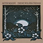 These Wilder Things [Import]