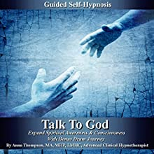 Talk to God Guided Self Hypnosis: Expand Spiritual Awareness & Consciousness with Bonus Drum Journey (       UNABRIDGED) by Anna Thompson Narrated by Anna Thompson