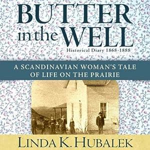 Butter in the Well: A Scandanavian Woman's Tale of Life on the Prairie, Book 1 | [Linda K. Hubalek]