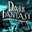 Dark Fantasy: Adventures in the Supernatural Radio/TV Program by Scott Bishop Narrated by  full cast