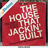 The House That Jackin' Built - The Roots Of 80's Chicago House